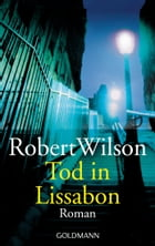 Tod in Lissabon: Roman by Robert Wilson