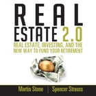 Real Estate 2.0: Real Estate, Investing, and the New Way to Fund Your Retirement by Martin Stone