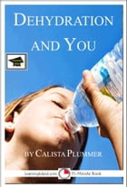 Dehydration and You: Educational Version