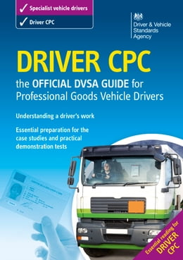 Book Driver CPC – the official DVSA guide for professional goods vehicle drivers by DVSA The Driver and Vehicle Standards Agency