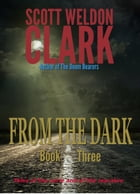 From the Dark, Book 3: Tales of the eerie and the macabre. by Scott W. Clark
