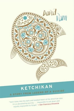 Book Ketchikan: A Short Story from Legend of a Suicide by David Vann