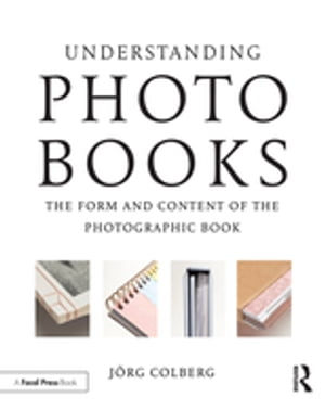 Understanding Photobooks The Form and Content of the Photographic Book