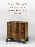 The Furniture of John Shearer, 1790-1820: 'A True North Britain' in the Southern Backcountry by Elizabeth A. Davison