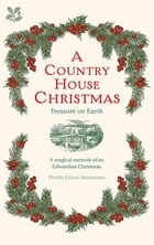 A Country House Christmas: Treasure on Earth by Phyllis Elinor Sandeman