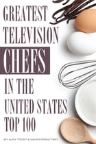 Greatest Television Chefs in the United States: Top 100 by alex trostanetskiy