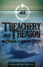 Treachery and Treason in Canada's Sealing Fleet by Mel McIlveen