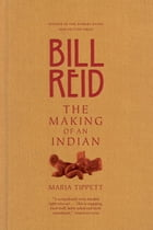 Bill Reid: The Making of an Indian by Maria Tippett