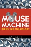The Mouse Machine: Disney and Technology 9e52d751-d072-4f3b-827a-e10ab4bd4c68
