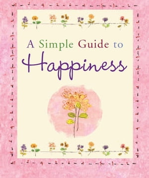 A Simple Guide to Happiness by Barbara Paulding