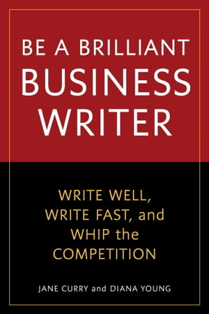 Be a Brilliant Business Writer Write Well,  Write Fast,  and Whip the Competition