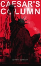 CAESAR'S COLUMN (New York Dystopia): A Fascist Nightmare of the Rotten 20th Century American Society – Time Travel Novel From the Renowne by Ignatius Donnelly