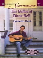 The Ballad of Dixon Bell by Lynnette Kent