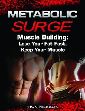 Metabolic Surge Muscle Building: Lose Your Fat Fast,  Keep Your Muscle