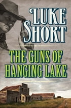 The Guns of Hanging Lake by Luke Short