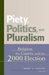 Piety, Politics, and Pluralism: Religion, the Courts, and the 2000 Election
