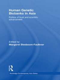 Human Genetic Biobanks in Asia: Politics of trust and scientific advancement