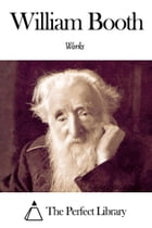 Works of William Booth by William Booth