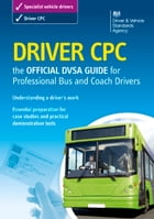 Driver CPC – the official DVSA guide for professional bus and coach drivers by DVSA The Driver and Vehicle Standards Agency
