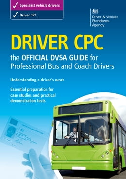 Book Driver CPC – the official DVSA guide for professional bus and coach drivers by DVSA The Driver and Vehicle Standards Agency
