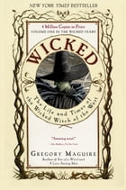 Wicked: Life and Times of the Wicked Witch of the West by Gregory Maguire
