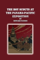 The Boy Scouts at the Panama-Pacific Exposition By by Howard Payson