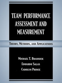 Team Performance Assessment and Measurement: Theory, Methods, and Applications