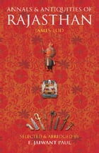 Annals & Antiquities of Rajasthan by E. Jaiwant Paul