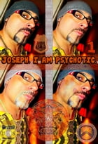 Joseph. I Am Psychotic. Part 1.: Original Book Number Thirty-One. by Joseph Anthony Alizio Jr.