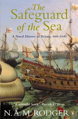 Book The Safeguard of the Sea: A Naval History of Britain 660-1649 by N A M Rodger
