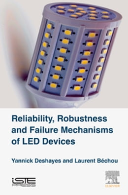 Book Reliability, Robustness and Failure Mechanisms of LED Devices: Methodology and Evaluation by Yannick Deshayes