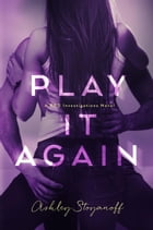 Play it Again: PRG Investigations, #2 by Ashley Stoyanoff