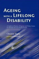 Ageing with a Lifelong Disability: A Guide to Practice, Program and Policy Issues for Human…