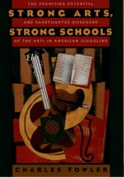 Strong Arts, Strong Schools: The Promising Potential and Shortsighted Disregard of the Arts in…