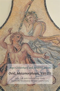Ovid, Metamorphoses, 3.511-73: Latin Text with Introduction, Commentary, Glossary of Terms…