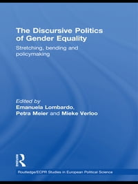 The Discursive Politics of Gender Equality: Stretching, Bending and Policy-Making
