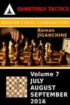 Modern Chess Combinations: July, August, September 2016 by Roman Jiganchine