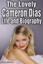 The Lovely Cameron Diaz: Life and Biography by Nicole Maldonado