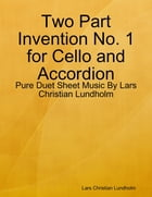 Two Part Invention No. 1 for Cello and Accordion - Pure Duet Sheet Music By Lars Christian Lundholm by Lars Christian Lundholm