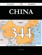 China 344 Success Secrets - 344 Most Asked Questions On China - What You Need To Know
