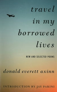 Travel in My Borrowed Lives: New and Selected Poems