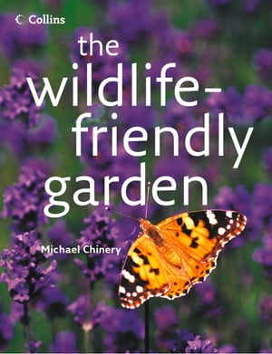 The Wildlife-friendly Garden by Michael Chinery