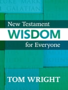 New Testament Wisdom for Everyone by Tom Wright