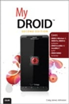 My DROID: (Covers DROID 3/Milestone 3, DROID Pro, DROID X2, DROID Incredible 2/Incredible S, and DROID CHARGE) by Craig James Johnston