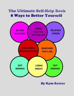 The Ultimate Self-Help Book 8 Ways to Better Yourself: How to Live a Better Life