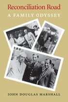 Reconciliation Road: A Family Odyssey by John Douglas Marshall