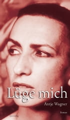 Lüge mich: Roman by Antje Wagner