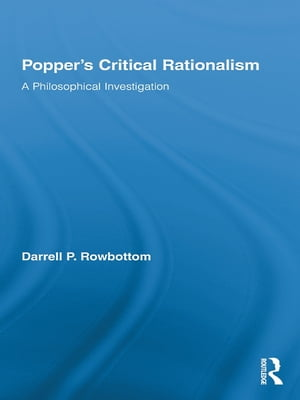 Popper?s Critical Rationalism A Philosophical Investigation