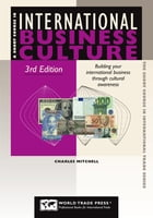 Short Course in International Business Culture, 3rd: Building Your International Business Through…