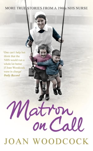 Matron on Call More true stories of a 1960s NHS nurse